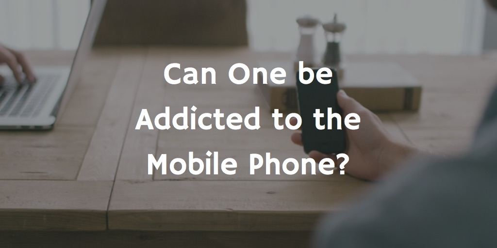 Can one be Addicted to the Mobile Phone?