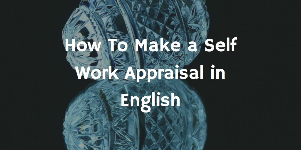 How To Make a Self Work Appraisal in English