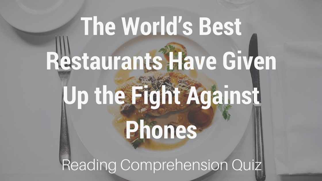Reading Comprehension Quiz | The World's Best Restaurants Have Given Up the Fight Against Phones